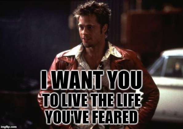 Tyler Durden Thoreau | I WANT YOU TO LIVE THE LIFE YOU'VE FEARED | image tagged in tyler durden,fight club,henry david thoreau,mashup,fearless,philosophy | made w/ Imgflip meme maker