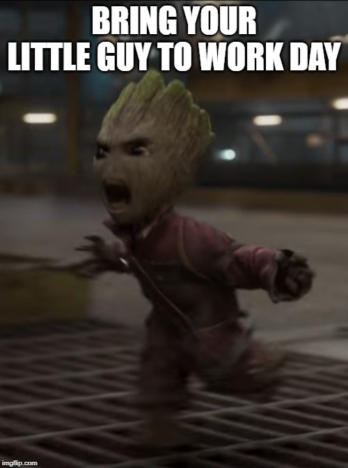 i love this movie. im a Popculture boi. | BRING YOUR LITTLE GUY TO WORK DAY | image tagged in baby groot,guardians of the galaxy | made w/ Imgflip meme maker