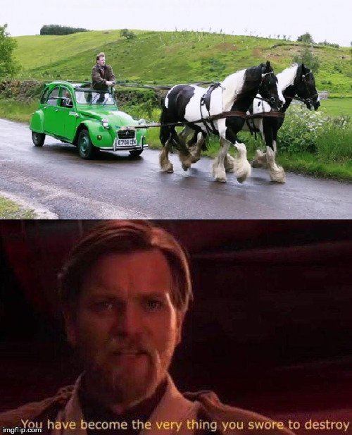 4 cv | image tagged in you have become the very thing you swore to destroy,2 cv,obi wan kenobi,star wars,horse,car | made w/ Imgflip meme maker