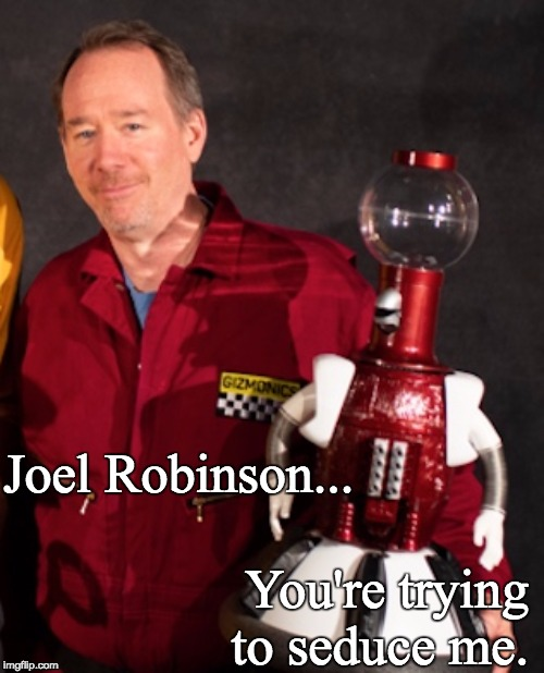 Joel Robinson... You're trying to seduce me. | made w/ Imgflip meme maker