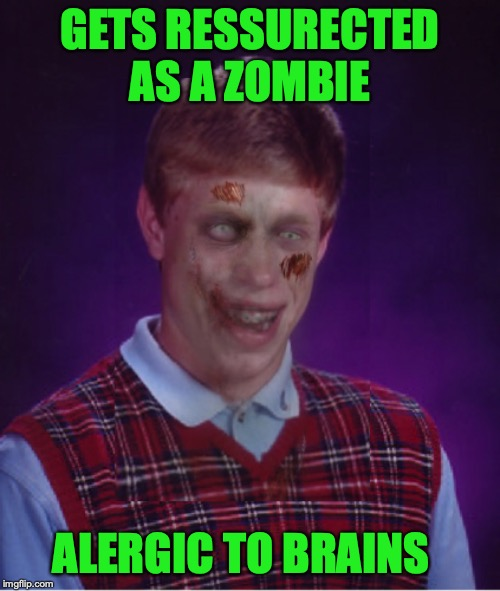 Zombie Bad Luck Brian | GETS RESSURECTED AS A ZOMBIE ALERGIC TO BRAINS | image tagged in memes,zombie bad luck brian | made w/ Imgflip meme maker