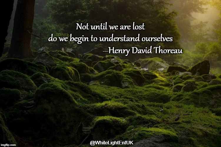 What's Lost Is Found | Not until we are lost  do we begin to understand ourselves                                  --Henry David Thoreau @WhiteLightEntUK | image tagged in self-discovery,lost,found,self-awareness,emotional intelligence,universal knowledge | made w/ Imgflip meme maker