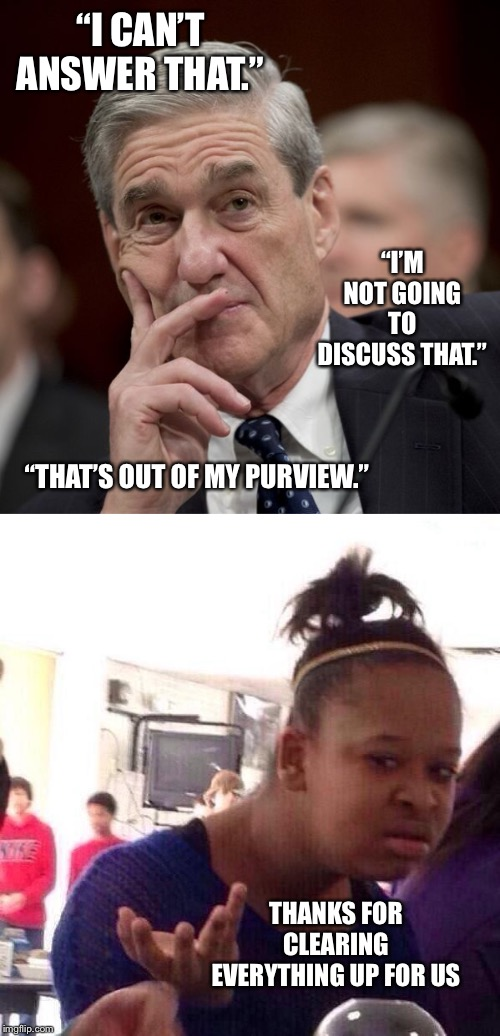 "Yup | ""I CAN'T ANSWER THAT."" ""THAT'S OUT OF MY PURVIEW."" ""I'M NOT GOING TO DISCUSS THAT."" THANKS FOR CLEARING EVERYTHING UP FOR US 