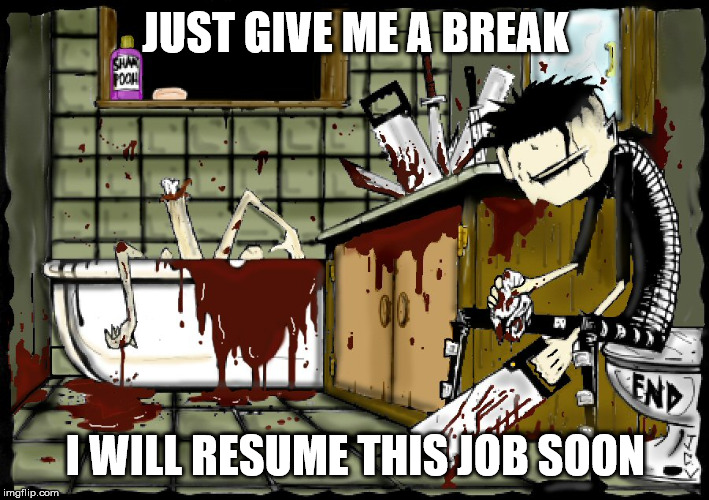 JUST GIVE ME A BREAK I WILL RESUME THIS JOB SOON | made w/ Imgflip meme maker