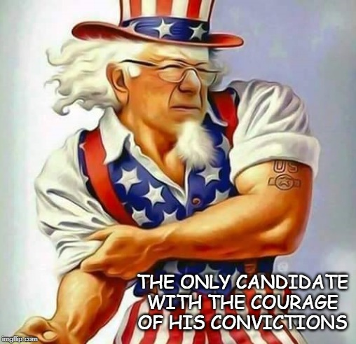 Uniquely Qualified |  THE ONLY CANDIDATE WITH THE COURAGE OF HIS CONVICTIONS | image tagged in sanders,courage | made w/ Imgflip meme maker