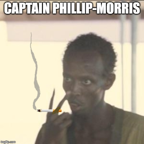 The movie always did make me think of smoking | CAPTAIN PHILLIP-MORRIS | image tagged in memes,look at me,captain phillips - i'm the captain now,smoking,cigarette | made w/ Imgflip meme maker