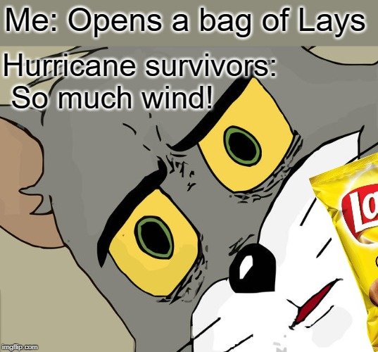 Frito Lay packages PTSD | Me: Opens a bag of Lays Hurricane survivors: So much wind! | image tagged in memes,unsettled tom,lays,air,wind,hurricane | made w/ Imgflip meme maker