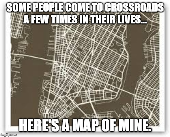 SOME PEOPLE COME TO CROSSROADS A FEW TIMES IN THEIR LIVES... HERE'S A MAP OF MINE. | image tagged in memes,decisions,confusion,soul | made w/ Imgflip meme maker