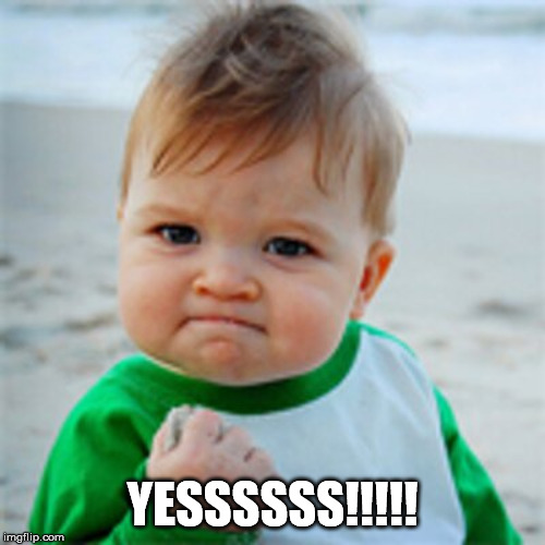 Fist Pump baby | YESSSSSS!!!!! | image tagged in fist pump baby | made w/ Imgflip meme maker
