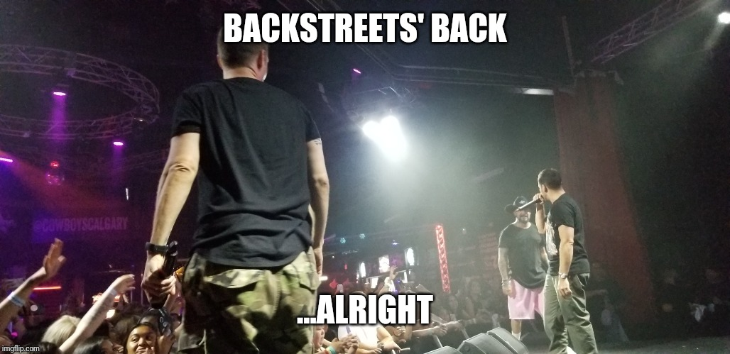 BACKSTREETS' BACK; ...ALRIGHT | image tagged in backstreet boys,puns | made w/ Imgflip meme maker