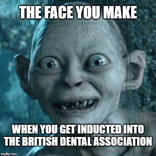 Surprisingly, there is one. | THE FACE YOU MAKE WHEN YOU GET INDUCTED INTO THE BRITISH DENTAL ASSOCIATION | image tagged in memes,gollum,dental,british scientists,bad teeth,stereotypes | made w/ Imgflip meme maker