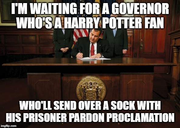 Dobby's a free elf | I'M WAITING FOR A GOVERNOR WHO'S A HARRY POTTER FAN WHO'LL SEND OVER A SOCK WITH HIS PRISONER PARDON PROCLAMATION | image tagged in harry potter,dobby,pardon,governor,prison,forgiveness | made w/ Imgflip meme maker