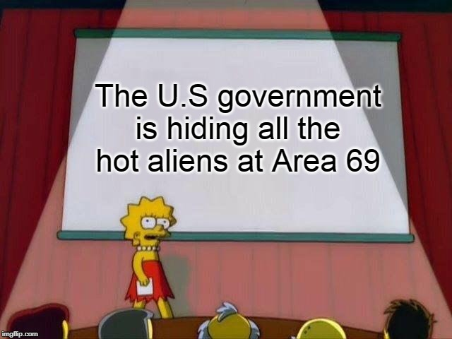 I knew it all along | The U.S government is hiding all the hot aliens at Area 69 | image tagged in lisa simpson's presentation,images,memes,curry2017 | made w/ Imgflip meme maker