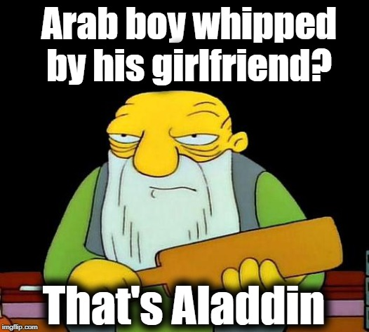 That's a paddlin' | Arab boy whipped by his girlfriend? That's Aladdin | image tagged in memes,that's a paddlin' | made w/ Imgflip meme maker