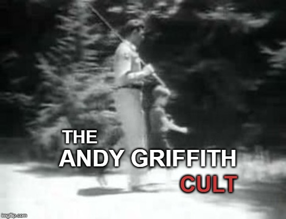 The Andy Griffith Cult #4 |  THE; ANDY GRIFFITH; CULT | image tagged in andy griffith,tv shows,classics,funny memes | made w/ Imgflip meme maker