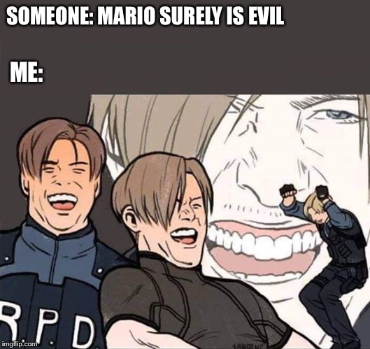 Resident Evil 2 | SOMEONE: MARIO SURELY IS EVIL ME: | image tagged in resident evil 2 | made w/ Imgflip meme maker