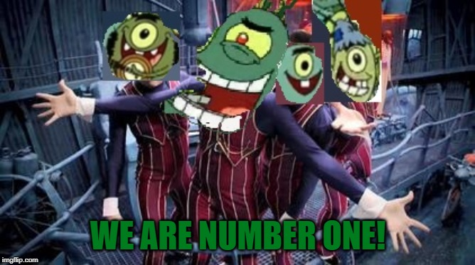 Victory,Plankton was #1! | WE ARE NUMBER ONE! | image tagged in plankton,spongebob,we are number one,lazytown,mashup | made w/ Imgflip meme maker