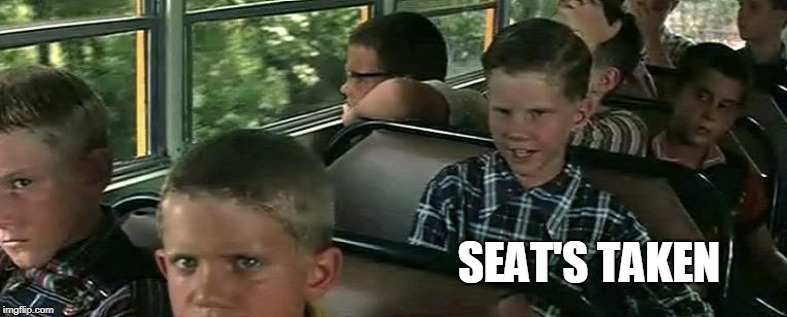 Seat's taken | SEAT'S TAKEN | image tagged in seat's taken | made w/ Imgflip meme maker