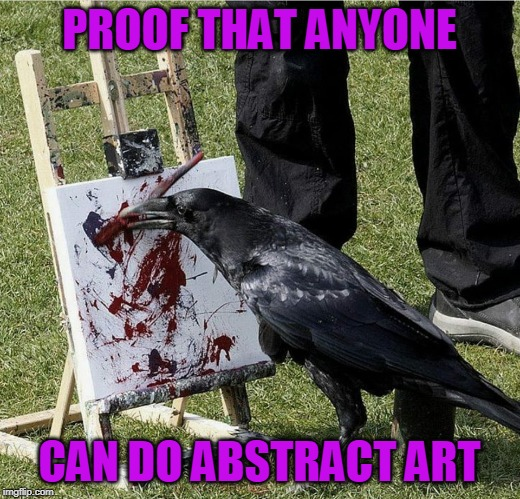 Beak Art | PROOF THAT ANYONE CAN DO ABSTRACT ART | image tagged in abstract,art,raven,memes,painting,animals | made w/ Imgflip meme maker