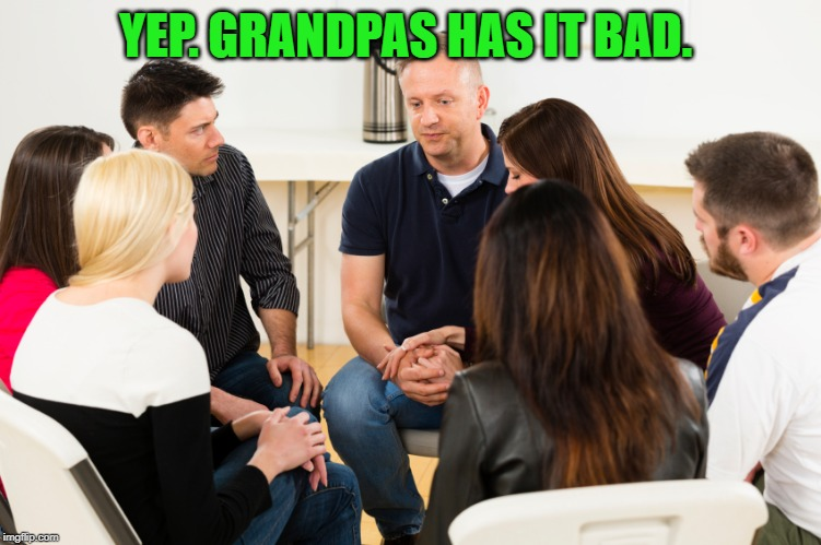 Support Group | YEP. GRANDPAS HAS IT BAD. | image tagged in support group | made w/ Imgflip meme maker