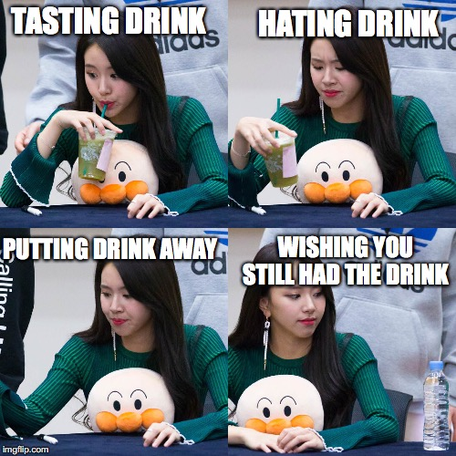 Drinking the Drink - Looking the Look | TASTING DRINK HATING DRINK WISHING YOU STILL HAD THE DRINK PUTTING DRINK AWAY | image tagged in drink | made w/ Imgflip meme maker