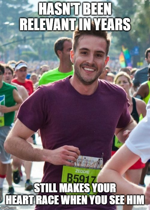 Ridiculously Photogenic Guy |  HASN'T BEEN RELEVANT IN YEARS; STILL MAKES YOUR HEART RACE WHEN YOU SEE HIM | image tagged in memes,ridiculously photogenic guy | made w/ Imgflip meme maker