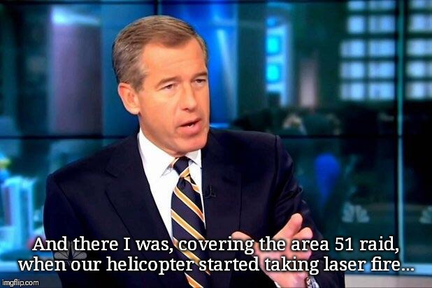 Brian Williams Was There 2 | And there I was, covering the area 51 raid, when our helicopter started taking laser fire... | image tagged in memes,brian williams was there 2 | made w/ Imgflip meme maker