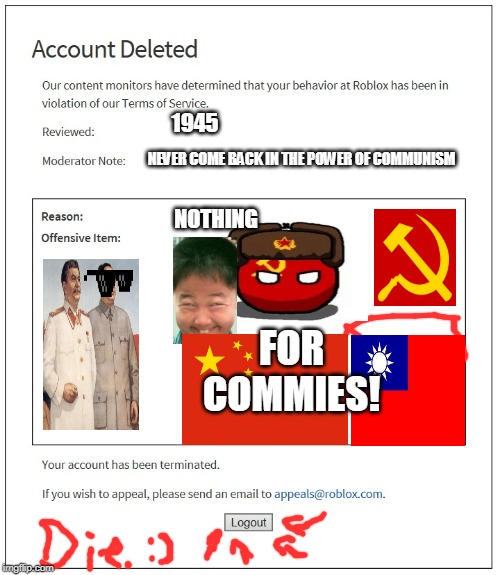 banned from ROBLOX | 1945 NEVER COME BACK IN THE POWER OF COMMUNISM NOTHING FOR COMMIES! | image tagged in banned from roblox | made w/ Imgflip meme maker
