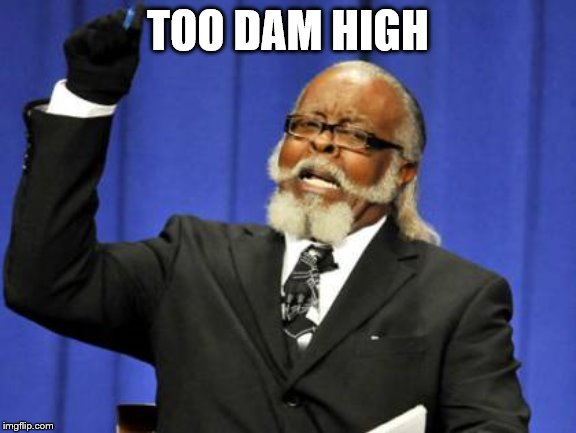 Too Damn High Meme | TOO DAM HIGH | image tagged in memes,too damn high | made w/ Imgflip meme maker