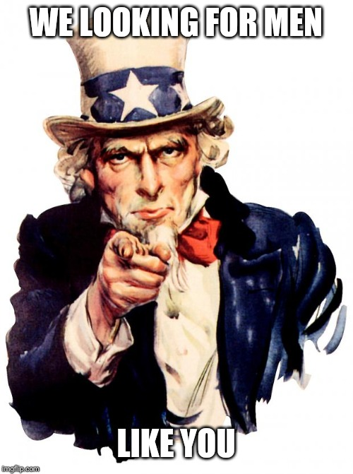 WE LOOKING FOR MEN LIKE YOU | image tagged in memes,uncle sam | made w/ Imgflip meme maker