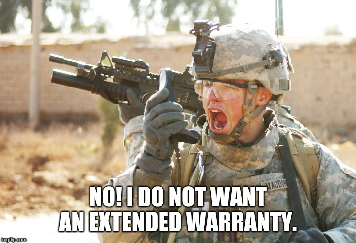 Ugh, telemarketers. |  NO! I DO NOT WANT AN EXTENDED WARRANTY. | image tagged in us army soldier yelling radio iraq war,extended warranty,telemarketer,stop calling me,remove me from your list,if you are readin | made w/ Imgflip meme maker