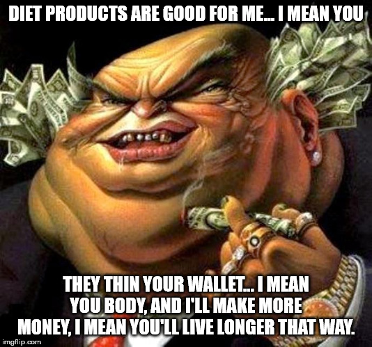 Diet Products are wonderful... right? |  DIET PRODUCTS ARE GOOD FOR ME... I MEAN YOU; THEY THIN YOUR WALLET... I MEAN YOU BODY, AND I'LL MAKE MORE MONEY, I MEAN YOU'LL LIVE LONGER THAT WAY. | image tagged in capitalist criminal pig,diet | made w/ Imgflip meme maker