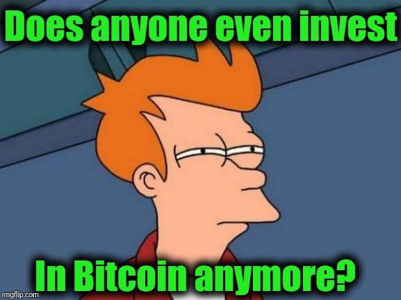 It used to be so popular! | Does anyone even invest In Bitcoin anymore? | image tagged in memes,futurama fry,bitcoin | made w/ Imgflip meme maker