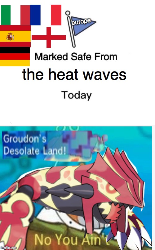 Groudon, Stop burning Europe you bad lava dinosaur | the heat waves europe | image tagged in europe,pokemon,heat | made w/ Imgflip meme maker