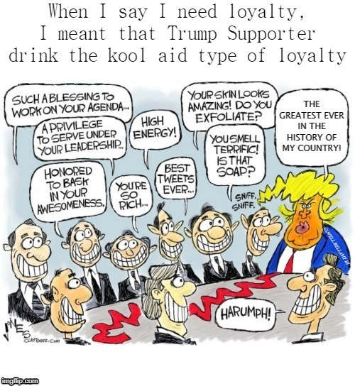 that trump supporter loyalty | When I say I need loyalty, I meant that Trump Supporter drink the kool aid type of loyalty | image tagged in that trump supporter loyalty | made w/ Imgflip meme maker