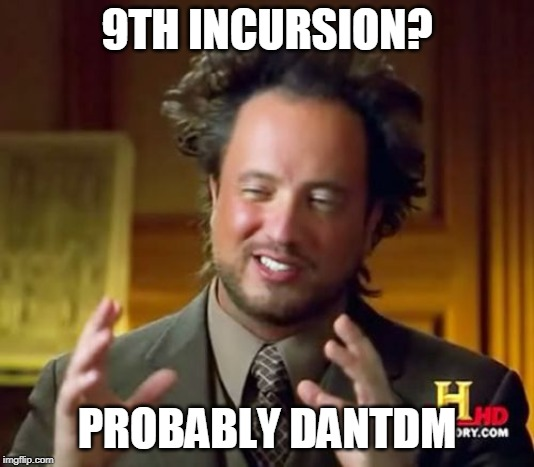 Ancient Aliens |  9TH INCURSION? PROBABLY DANTDM | image tagged in memes,ancient aliens | made w/ Imgflip meme maker