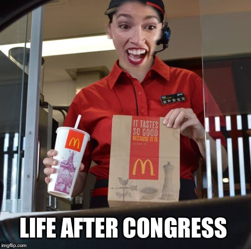 LIFE AFTER CONGRESS | image tagged in alexandria ocasio-cortez working at mcdonalds | made w/ Imgflip meme maker