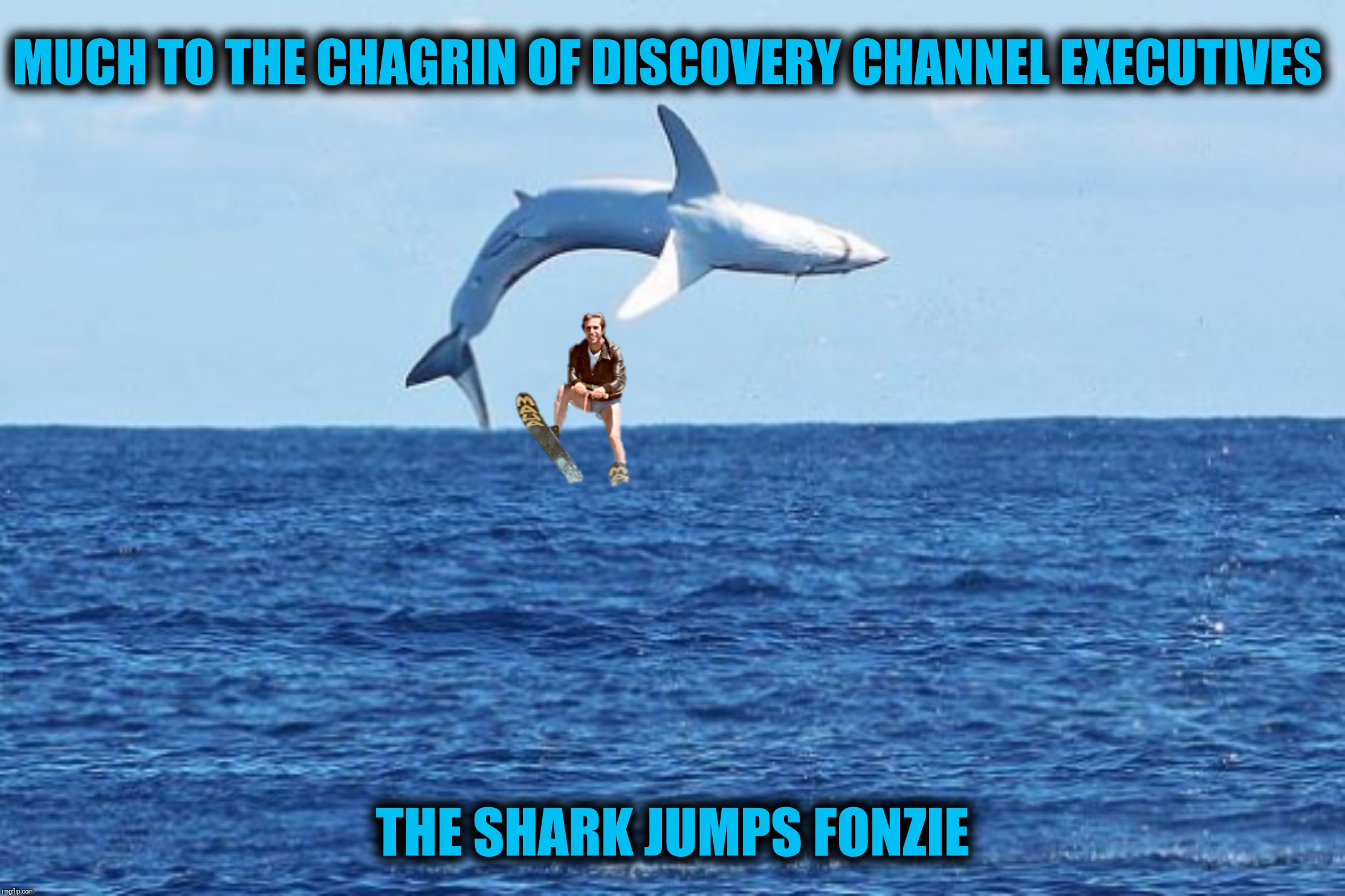 Bad Photoshop Sunday presents:  The annual Shark Week resubmission |  MUCH TO THE CHAGRIN OF DISCOVERY CHANNEL EXECUTIVES; THE SHARK JUMPS FONZIE | image tagged in bad photoshop sunday,shark week,fonzie,discovery channel | made w/ Imgflip meme maker