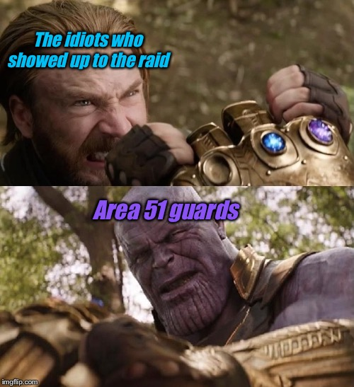 Avengers Infinity War Cap vs Thanos | The idiots who showed up to the raid Area 51 guards | image tagged in avengers infinity war cap vs thanos | made w/ Imgflip meme maker
