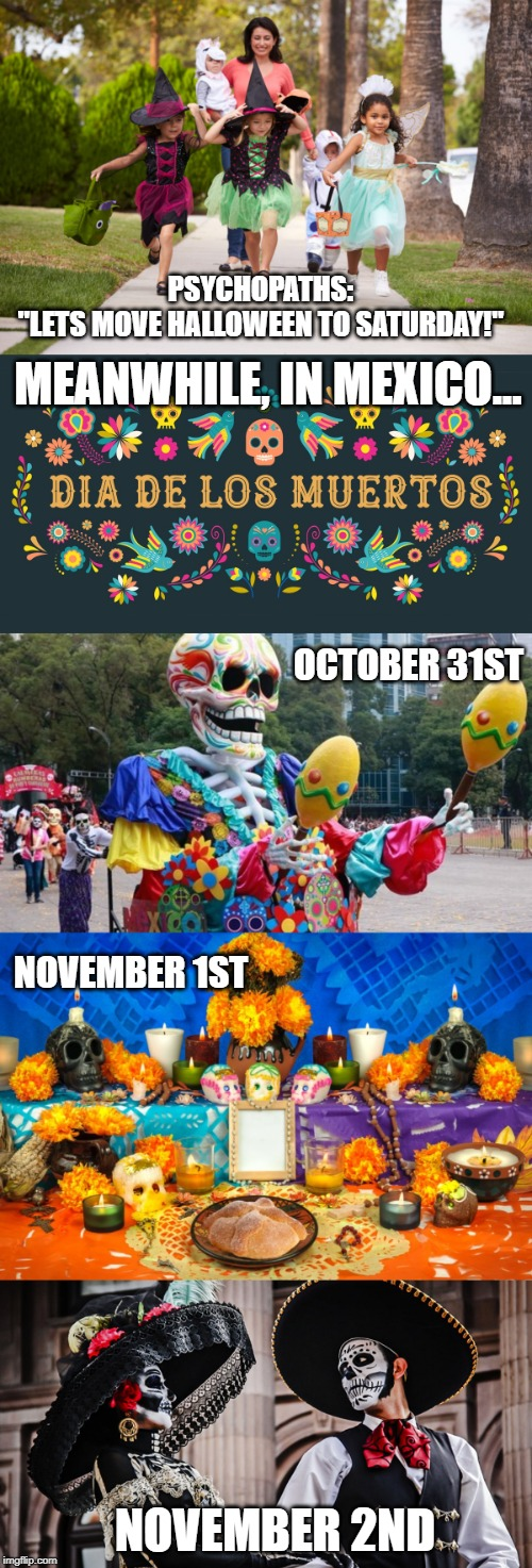 "This is Halloween |  PSYCHOPATHS: ""LETS MOVE HALLOWEEN TO SATURDAY!""; MEANWHILE, IN MEXICO... OCTOBER 31ST; NOVEMBER 1ST; NOVEMBER 2ND 