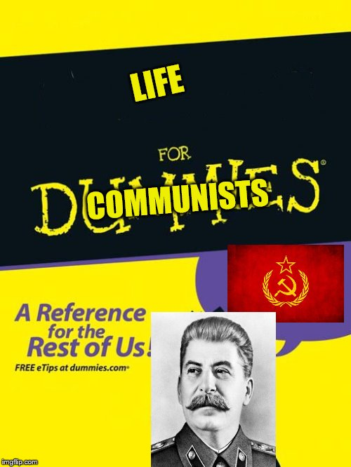 For dummies book |  LIFE; COMMUNISTS | image tagged in for dummies book | made w/ Imgflip meme maker
