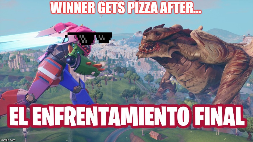 Fortnite | WINNER GETS PIZZA AFTER... | image tagged in fortnite memes | made w/ Imgflip meme maker