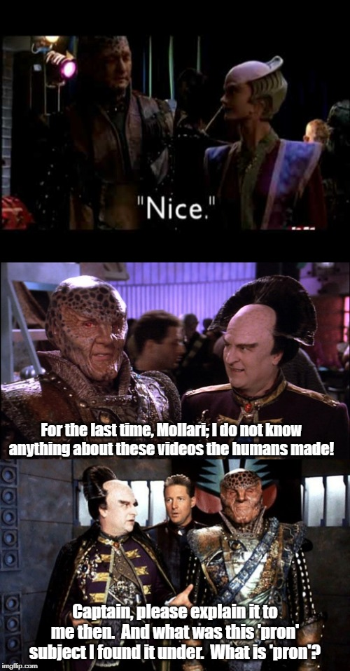 What the hidden videos on Babylon 5 computers show. | For the last time, Mollari; I do not know anything about these videos the humans made! Captain, please explain it to me then.  And what was  | image tagged in babylon 5,drew carey | made w/ Imgflip meme maker