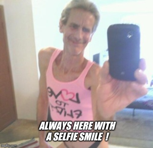 ALWAYS HERE WITH A SELFIE SMILE  ! | made w/ Imgflip meme maker