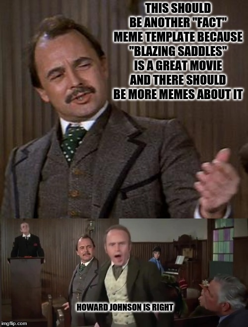 "THIS SHOULD BE ANOTHER ""FACT"" MEME TEMPLATE BECAUSE ""BLAZING SADDLES"" IS A GREAT MOVIE AND THERE SHOULD BE MORE MEMES ABOUT IT; HOWARD JOHNSON IS RIGHT 