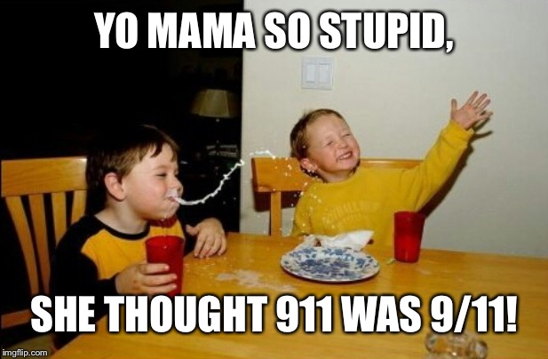911 = 9/11 |  YO MAMA SO STUPID, SHE THOUGHT 911 WAS 9/11! | image tagged in memes,yo mamas so fat,stupid,911,9/11,twin towers | made w/ Imgflip meme maker