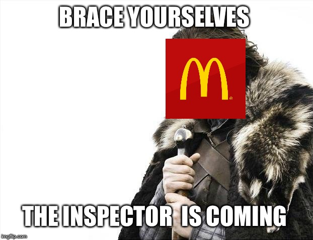 Brace Yourselves X is Coming | BRACE YOURSELVES THE INSPECTOR  IS COMING | image tagged in memes,brace yourselves x is coming | made w/ Imgflip meme maker