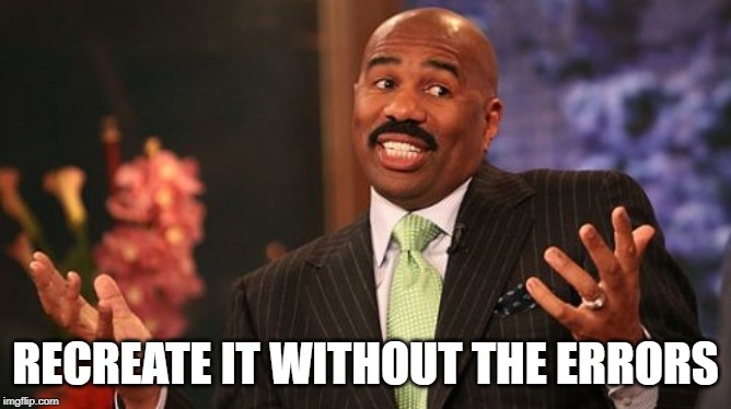 Steve Harvey Meme | RECREATE IT WITHOUT THE ERRORS | image tagged in memes,steve harvey | made w/ Imgflip meme maker