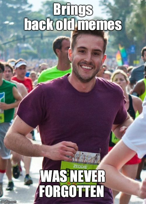 Ridiculously Photogenic Guy |  Brings back old memes; WAS NEVER FORGOTTEN | image tagged in memes,ridiculously photogenic guy | made w/ Imgflip meme maker