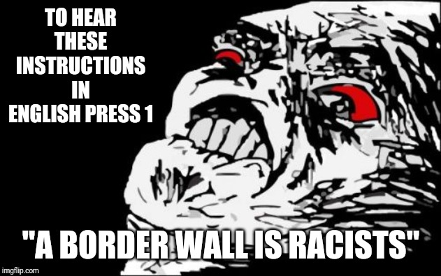 "Mega Rage Face | TO HEAR THESE INSTRUCTIONS IN ENGLISH PRESS 1 ""A BORDER WALL IS RACISTS"" 